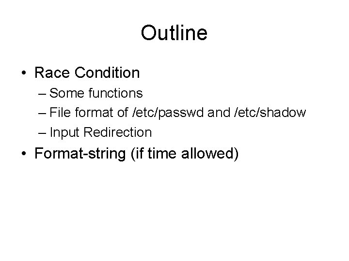 Outline • Race Condition – Some functions – File format of /etc/passwd and /etc/shadow