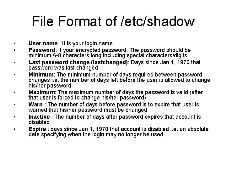 File Format of /etc/shadow • • User name : It is your login name