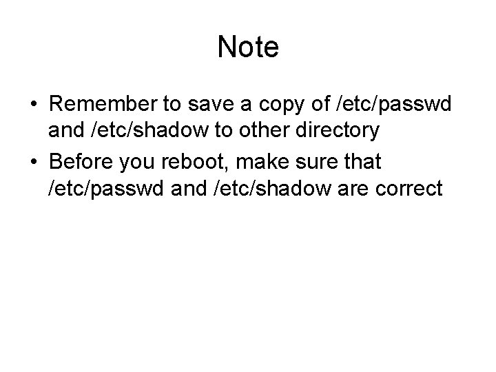 Note • Remember to save a copy of /etc/passwd and /etc/shadow to other directory