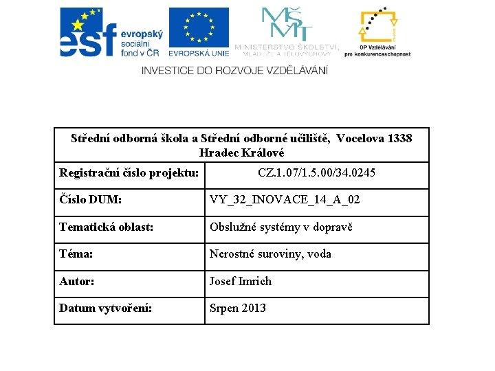 Střední odborná škola a Střední odborné učiliště, Vocelova 1338 Hradec Králové Registrační číslo projektu: