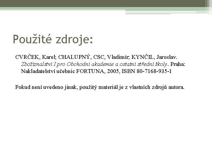 Použité zdroje: CVRČEK, Karel; CHALUPNÝ, CSC, Vladimír; KYNČIL, Jaroslav. Zbožíznalství I pro Obchodní akademie