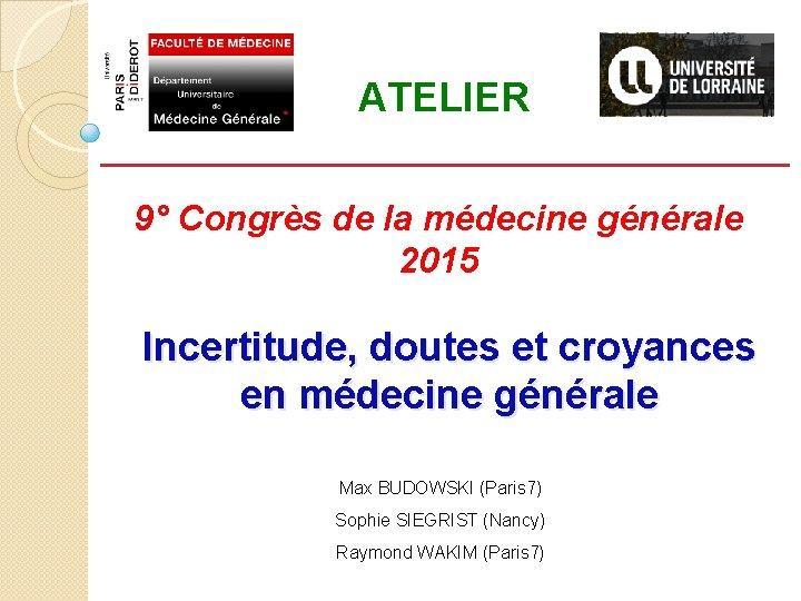 ATELIER 9° Congrès de la médecine générale 2015 Incertitude, doutes et croyances en médecine