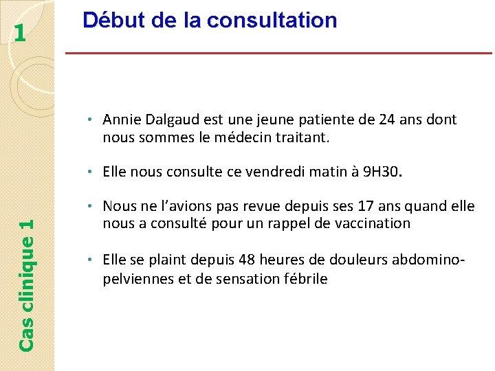 Cas clinique 1 1 Début de la consultation • Annie Dalgaud est une jeune