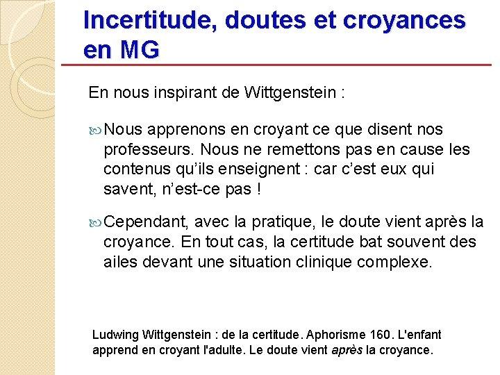 Incertitude, doutes et croyances en MG En nous inspirant de Wittgenstein : Nous apprenons