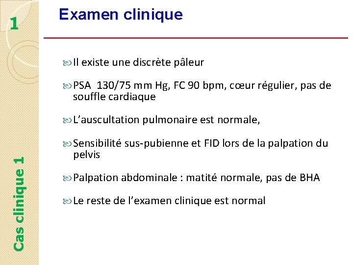1 Examen clinique Il existe une discrète pâleur PSA 130/75 mm Hg, FC 90