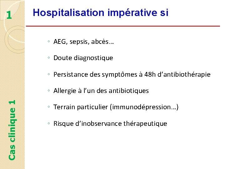 1 Hospitalisation impérative si ◦ AEG, sepsis, abcès… ◦ Doute diagnostique ◦ Persistance des