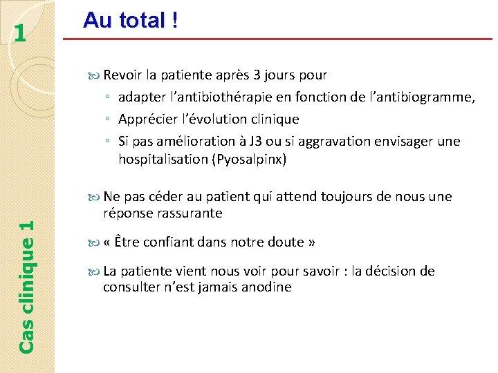 1 Au total ! Revoir la patiente après 3 jours pour ◦ adapter l'antibiothérapie