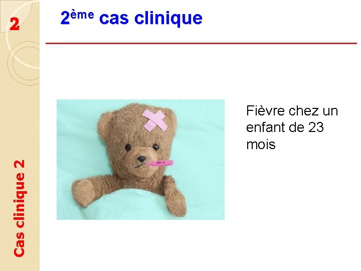 2 2ème cas clinique Cas clinique 2 Fièvre chez un enfant de 23 mois