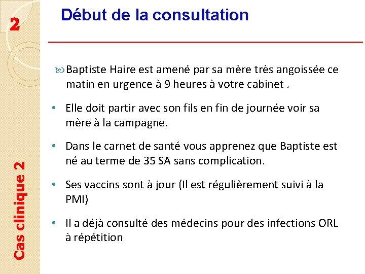 2 Début de la consultation Baptiste Haire est amené par sa mère très angoissée