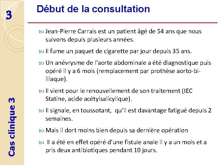 3 Début de la consultation Jean-Pierre Carrais est un patient âgé de 54 ans