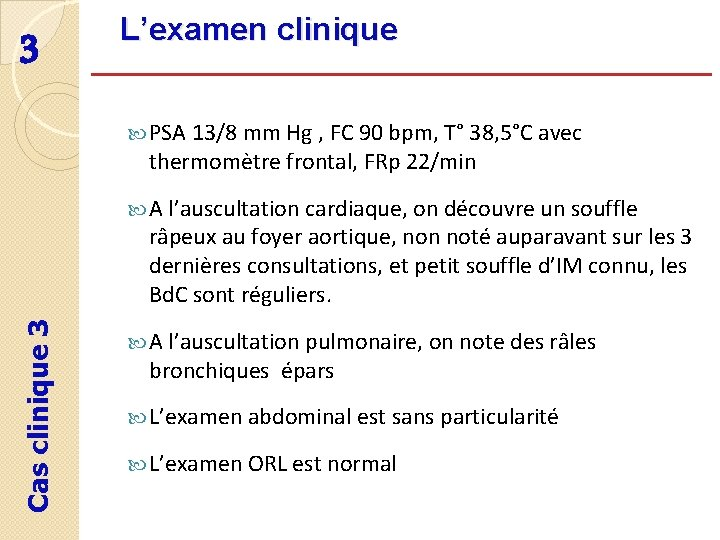 3 L'examen clinique PSA 13/8 mm Hg , FC 90 bpm, T° 38, 5°C