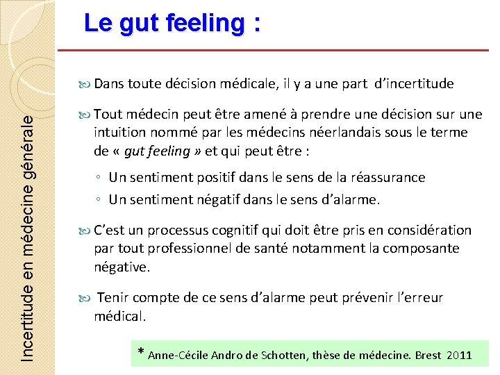 Le gut feeling : Incertitude en médecine générale Dans toute décision médicale, il y