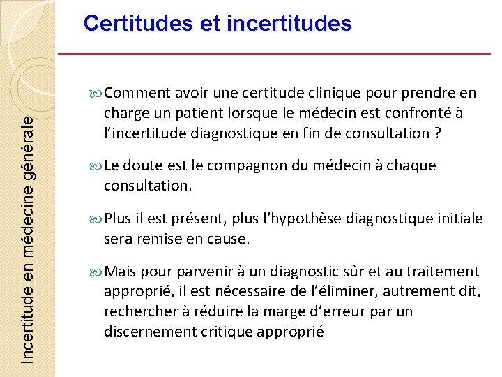 Certitudes et incertitudes Incertitude en médecine générale Comment avoir une certitude clinique pour prendre
