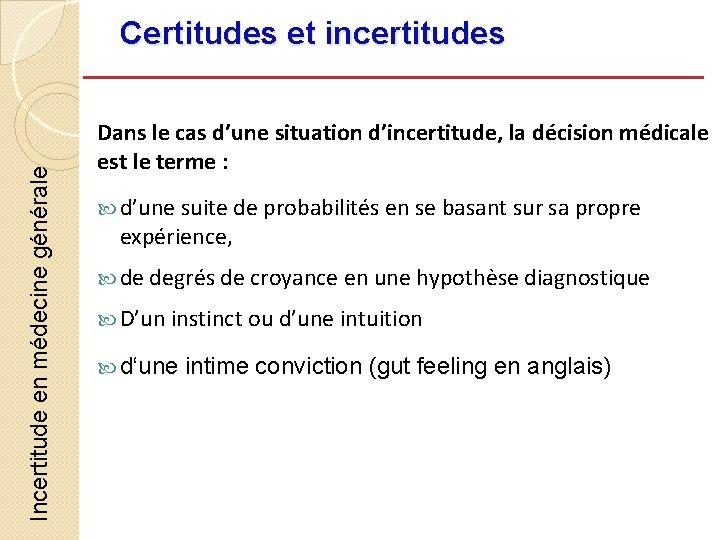 Incertitude en médecine générale Certitudes et incertitudes Dans le cas d'une situation d'incertitude, la