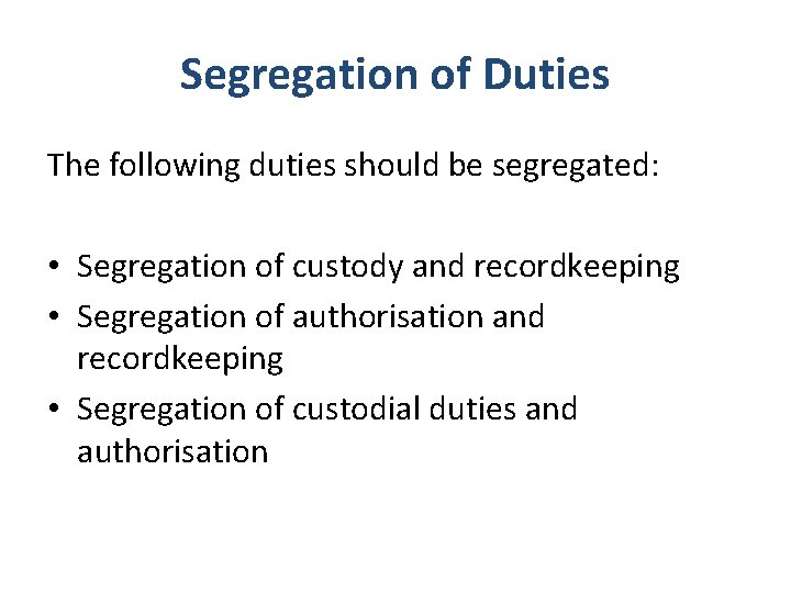 Segregation of Duties The following duties should be segregated: • Segregation of custody and