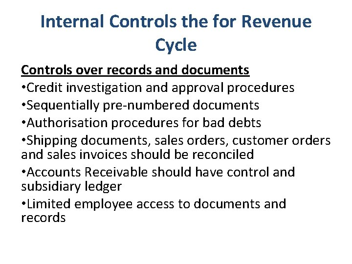 Internal Controls the for Revenue Cycle Controls over records and documents • Credit investigation