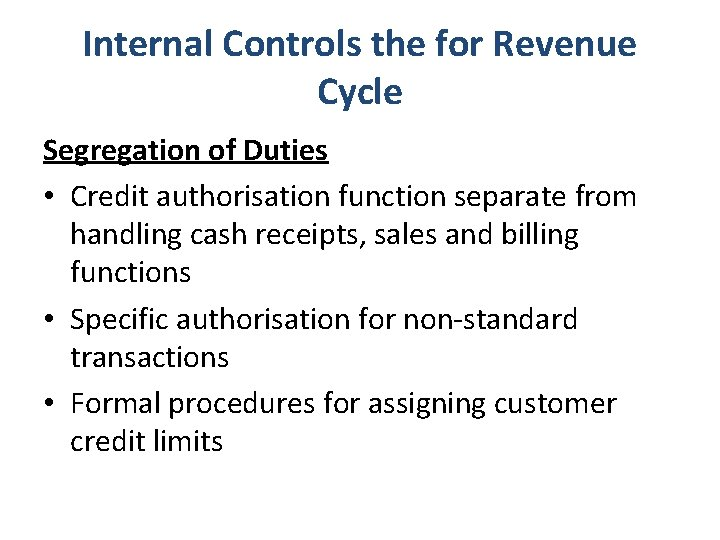 Internal Controls the for Revenue Cycle Segregation of Duties • Credit authorisation function separate