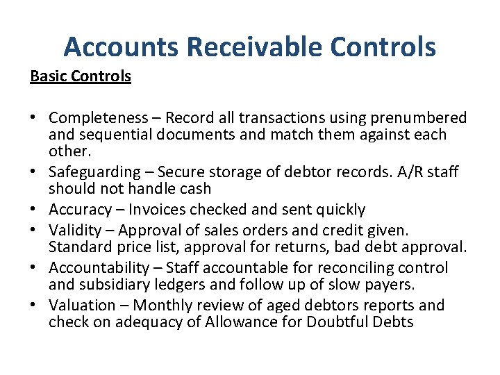 Accounts Receivable Controls Basic Controls • Completeness – Record all transactions using prenumbered and