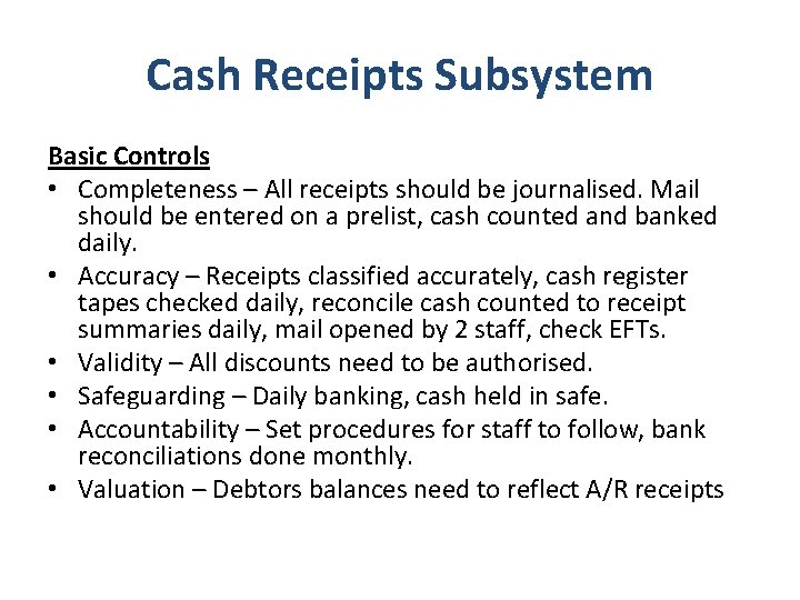 Cash Receipts Subsystem Basic Controls • Completeness – All receipts should be journalised. Mail