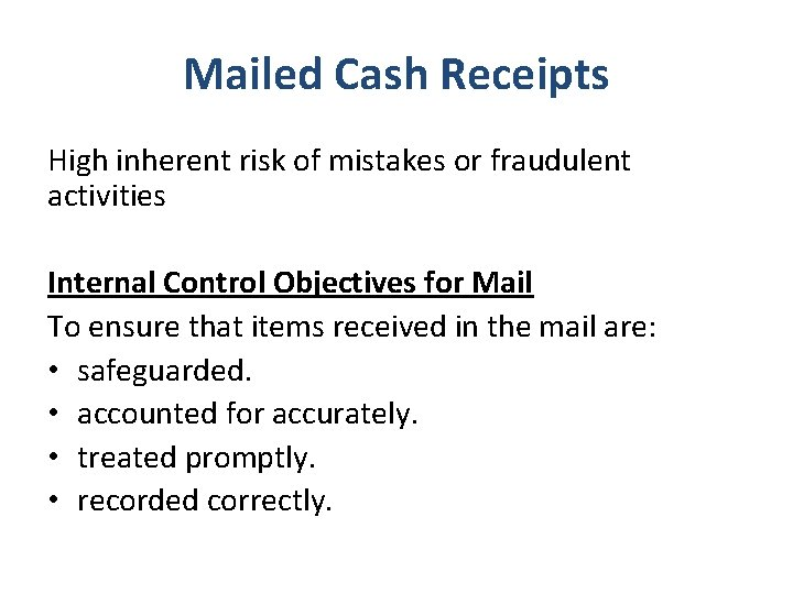 Mailed Cash Receipts High inherent risk of mistakes or fraudulent activities Internal Control Objectives