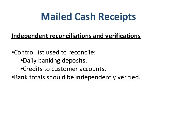 Mailed Cash Receipts Independent reconciliations and verifications • Control list used to reconcile: •