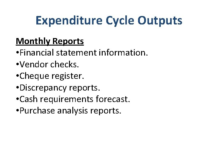 Expenditure Cycle Outputs Monthly Reports • Financial statement information. • Vendor checks. • Cheque
