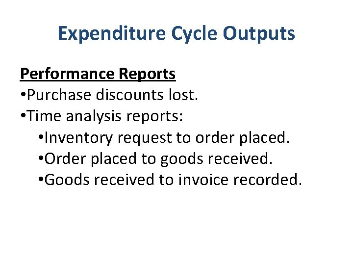 Expenditure Cycle Outputs Performance Reports • Purchase discounts lost. • Time analysis reports: •