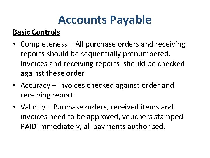 Accounts Payable Basic Controls • Completeness – All purchase orders and receiving reports should