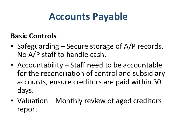 Accounts Payable Basic Controls • Safeguarding – Secure storage of A/P records. No A/P