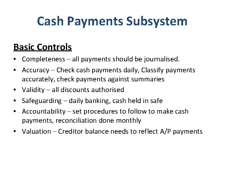 Cash Payments Subsystem Basic Controls • Completeness – all payments should be journalised. •