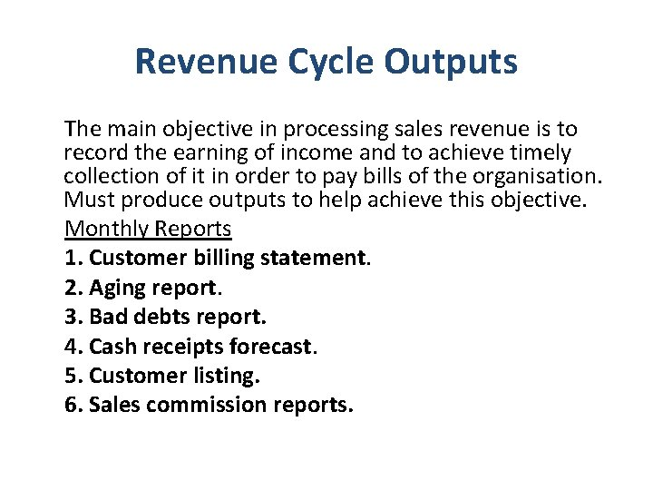 Revenue Cycle Outputs The main objective in processing sales revenue is to record the
