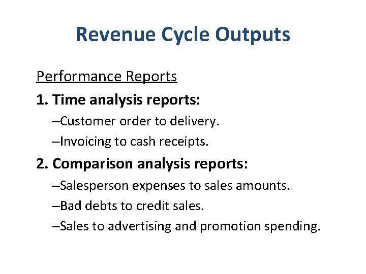 Revenue Cycle Outputs Performance Reports 1. Time analysis reports: –Customer order to delivery. –Invoicing
