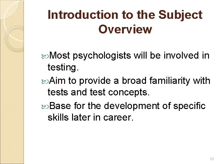 Introduction to the Subject Overview Most psychologists will be involved in testing. Aim to