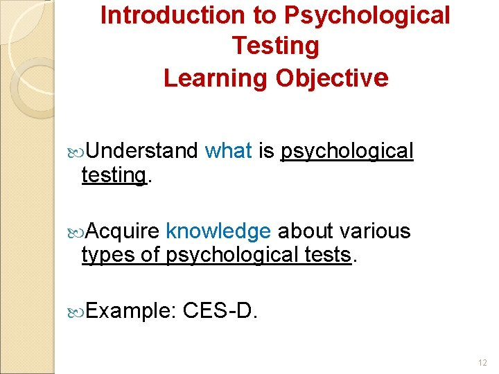 Introduction to Psychological Testing Learning Objective Understand testing. what is psychological Acquire knowledge about