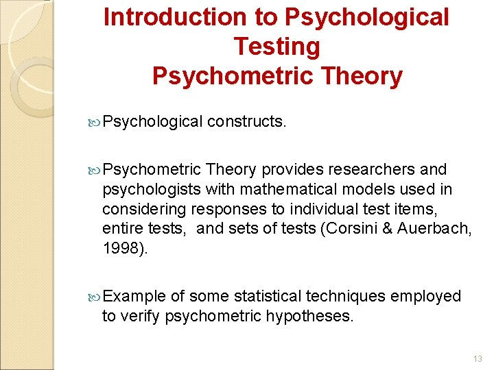 Introduction to Psychological Testing Psychometric Theory Psychological constructs. Psychometric Theory provides researchers and psychologists