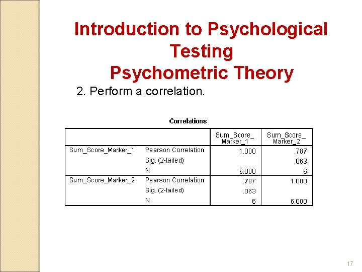 Introduction to Psychological Testing Psychometric Theory 2. Perform a correlation. 17