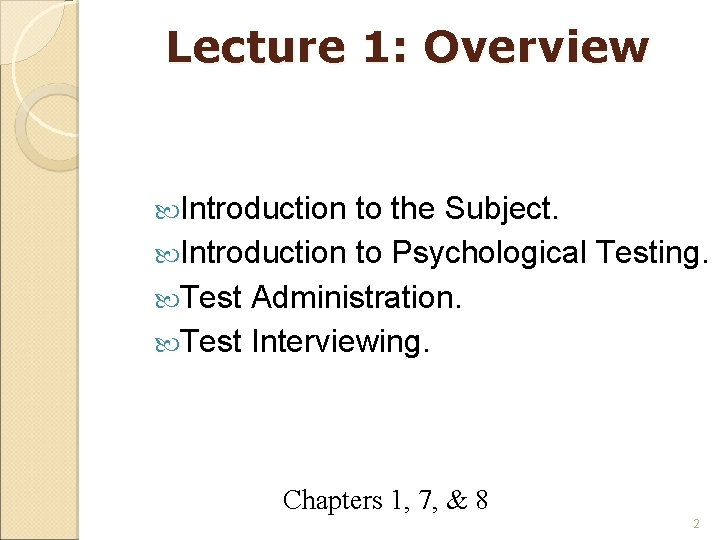 Lecture 1: Overview Introduction to the Subject. Introduction to Psychological Testing. Test Administration. Test