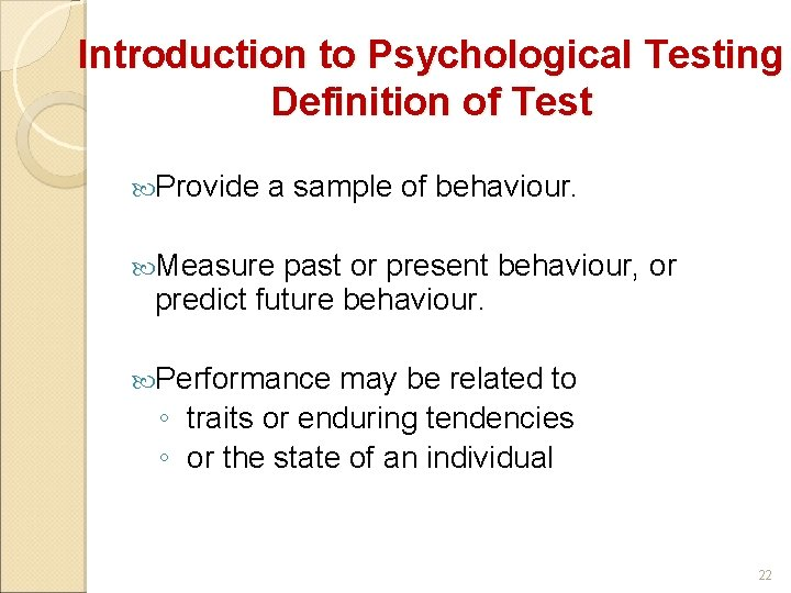 Introduction to Psychological Testing Definition of Test Provide a sample of behaviour. Measure past
