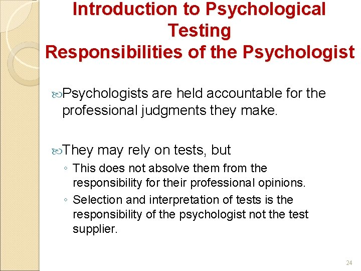 Introduction to Psychological Testing Responsibilities of the Psychologists are held accountable for the professional