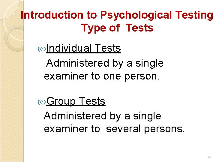 Introduction to Psychological Testing Type of Tests Individual Tests Administered by a single examiner