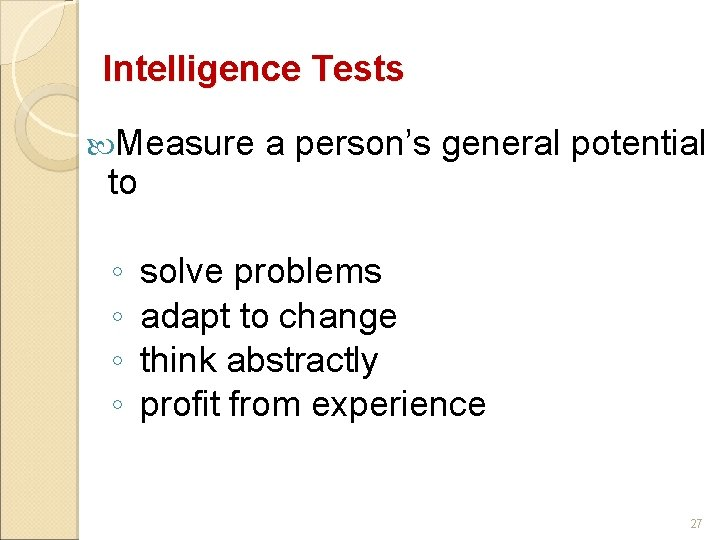 Intelligence Tests Measure to ◦ ◦ a person's general potential solve problems adapt to