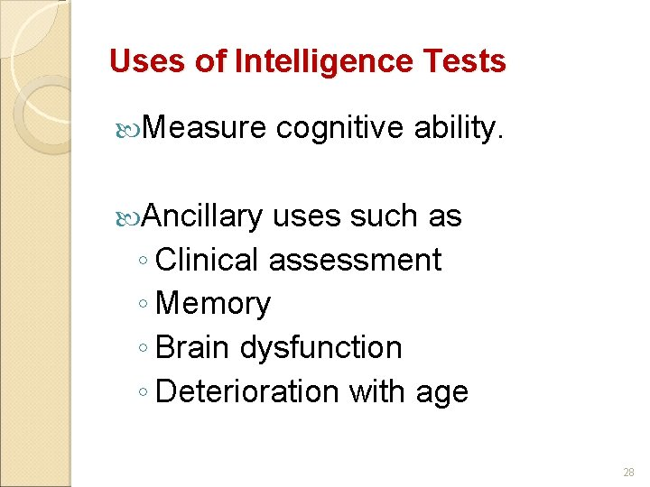 Uses of Intelligence Tests Measure cognitive ability. Ancillary uses such as ◦ Clinical assessment