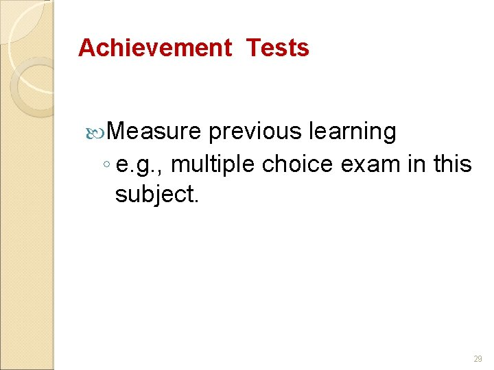 Achievement Tests Measure previous learning ◦ e. g. , multiple choice exam in this