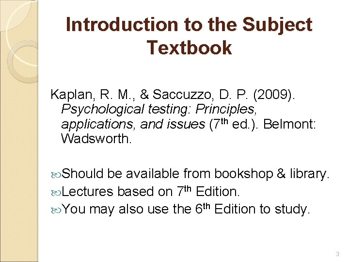 Introduction to the Subject Textbook Kaplan, R. M. , & Saccuzzo, D. P. (2009).