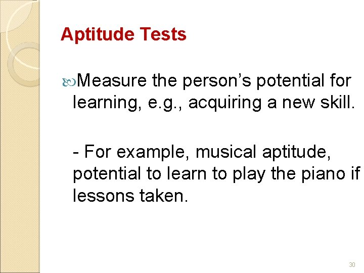Aptitude Tests Measure the person's potential for learning, e. g. , acquiring a new