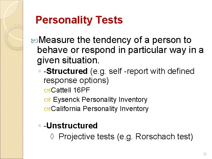 Personality Tests Measure the tendency of a person to behave or respond in particular