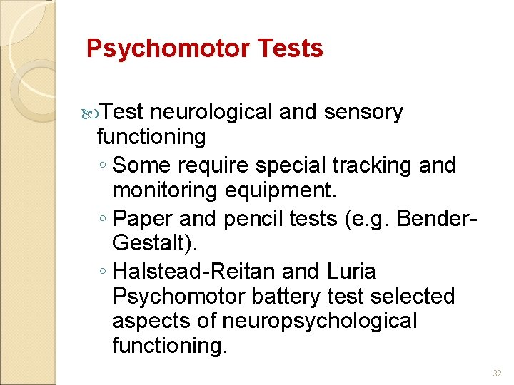 Psychomotor Tests Test neurological and sensory functioning ◦ Some require special tracking and monitoring