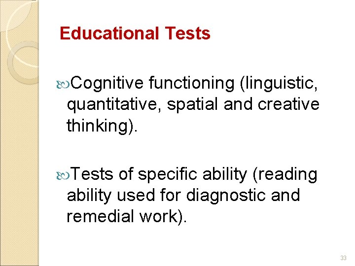 Educational Tests Cognitive functioning (linguistic, quantitative, spatial and creative thinking). Tests of specific ability