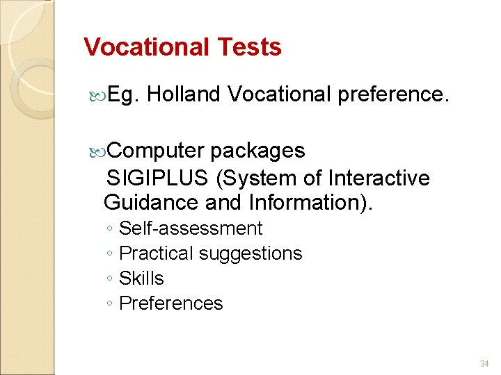 Vocational Tests Eg. Holland Vocational preference. Computer packages SIGIPLUS (System of Interactive Guidance and