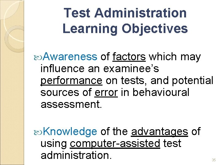 Test Administration Learning Objectives Awareness of factors which may influence an examinee's performance on
